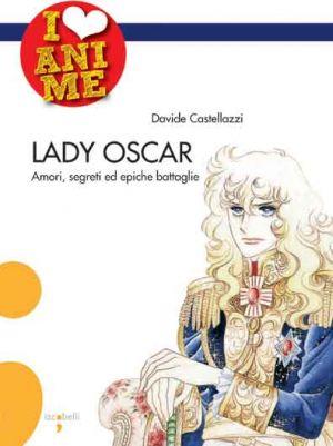 Lady Oscar. Amori, segreti ed epiche battaglie